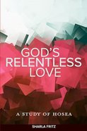God's Relentless Love: A Study of Hosea (8 Lessons) Paperback