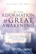 The Third and Final Reformation of the Church: Prophetic Scriptures That Must Be Fulfilled Before Jesus Returns Paperback
