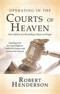 Operating in the Courts of Heaven (2nd Edition) (#01 in Official Courts Of Heaven Series) Paperback