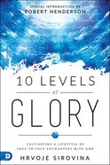 10 Levels of Glory: Cultivating a Lifestyle of Face-To-Face Encounters With God Paperback