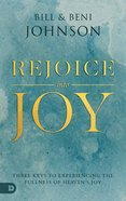 Rejoice Into Joy: Three Keys to Experiencing the Fullness of Heaven's Joy Paperback