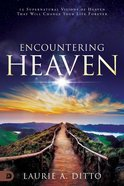 Encountering Heaven: 15 Supernatural Visions of Heaven That Will Change Your Life Forever Paperback