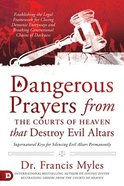 Dangerous Prayers From the Courts of Heaven That Destroy Evil Altars Paperback