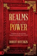 Realms of Power: Operating in the Untapped Dimensions of Holy Spirit Power Paperback
