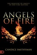 Angels of Fire: The Ministry of Angels in End-Time Revival Paperback