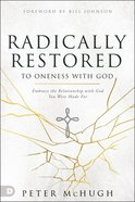 Radically Restored to Oneness With God: Enjoy the Relationship With God You Were Made For Paperback