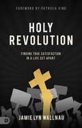 Holy Revolution: True Satisfaction in a Life Set Apart Paperback