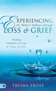 Experiencing the Father's Embrace in Loss, Grief, and Mourning: Finding Healing and Identity Paperback