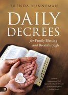 Daily Decrees For Family Blessing and Breakthrough: Defeat the Assignments of Hell Against Your Family and Create Heavenly Atmospheres in Your Home Paperback
