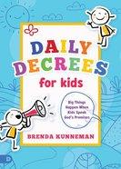 Daily Decrees For Kids: Big Things Happen When Kids Speak God's Promises Paperback