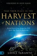Take Your Place in the Harvest of Nations: Revival Stories From Europe That Will Ignite Your Faith For Awakening Paperback