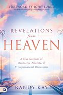 Revelations From Heaven: A True Account of Death, the Afterlife, and 31 Supernatural Discoveries Paperback