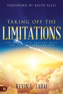 Taking Off the Limitations: You Can't Even Imagine What God Has in Store For You Paperback