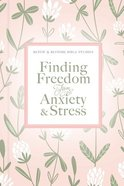 Finding Freedom From Anxiety and Stress (Women Of Faith Study Guide Series) eBook