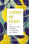 Lemons on Friday: Trusting God Through My Greatest Heartbreak Hardback