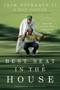 Best Seat in the House: 18 Golden Lessons From a Father to His Son Hardback
