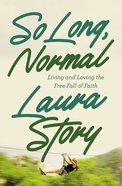 So Long, Normal: Living and Loving the Freefall of Faith Paperback