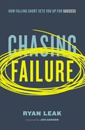 Chasing Failure: How Falling Short Sets You Up For Success Hardback