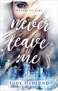 Never Leave Me (#02 in Waters Of Time Series) Paperback