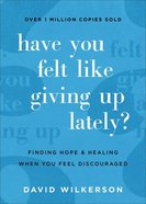 Have You Felt Like Giving Up Lately?: Finding Hope and Healing When You Feel Discouraged Paperback