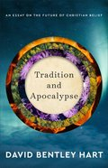 Tradition and Apocalypse: An Essay on the Future of Christian Belief Hardback