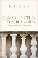 1 and 2 Timothy, Titus, and Philemon (Ironside Expository Commentary Series) Paperback