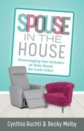 Spouse in the House: Rearranging Our Attitudes to Make Room For Each Other Paperback