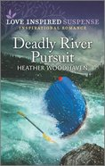 Deadly River Pursuit (Love Inspired Suspense Series) Mass Market