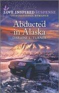 Abducted in Alaska (Love Inspired Suspense Series) Mass Market