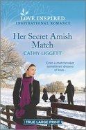Her Secret Amish Match (True Large Print) (Love Inspired Series) Paperback