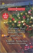 Christmas Peril/Yuletide Abduction (Christmas Collection) (Love Inspired 2 Books In 1 Series) Mass Market