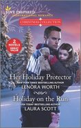 Her Holiday Protector/Holiday on the Run (Christmas Collection) (Love Inspired 2 Books In 1 Series) Mass Market