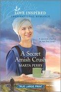 A Secret Amish Crush (True Large Print) (Love Inspired Series) Paperback