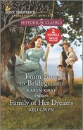 From Boss to Bridegroom/Family of Her Dreams (Love Inspired Historical 2 Books In 1 Series) Mass Market