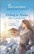 Hiding in Alaska (Home to Owl Creek) (Love Inspired Series) Mass Market