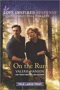 On the Run (True Large Print) (Love Inspired Suspense Series) Paperback