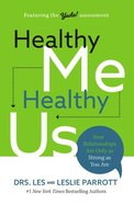 Healthy Me, Healthy Us: Your Relationships Are Only as Strong as You Are Paperback
