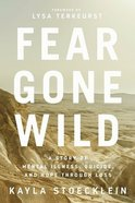 Fear Gone Wild: A Story of Mental Illness, Suicide, and Hope Through Loss Paperback