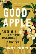 Good Apple: Tales of a Southern Evangelical in New York Hardback