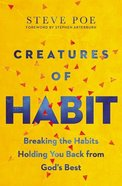 Creatures of Habit: Breaking the Habits Holding You Back From God's Best Paperback