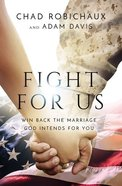 Fight For Us: Win Back the Marriage God Intends For You Hardback