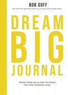 Dream Big: Weekly Wakeups to Help You Reach Your Most Ambitious Goals (Journal) Paperback