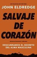 Salvaje De Corazon: Descubramos El Secreto Del Alma Masculina (Edicion Ampliada) Paperback