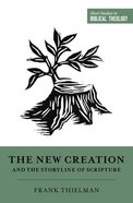 The New Creation and the Storyline of Scripture (Short Studies In Biblical Theology Series) Paperback