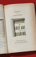 Recovering the Lost Art of Reading: A Quest For the True, the Good, and the Beautiful Paperback