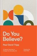 Do You Believe?: 12 Historic Doctrines to Change Your Everyday Life Hardback