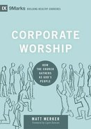 Corporate Worship: How the Church Gathers as God's People (9marks Building Healthy Churches Series) Hardback