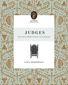 Judges: The Path From Chaos to Kingship (Flourish Womens Bible Study Series) Paperback