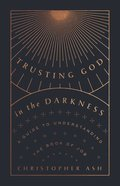 Trusting God in the Darkness: A Guide to Understanding the Book of Job Paperback