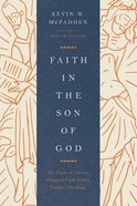 Faith in the Son of God: The Place of Christ-Oriented Faith Within Pauline Theology Paperback